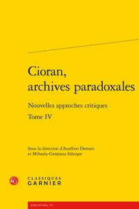 A. Demars, M-G. Stănişor (dir.), Cioran, archives paradoxales. Tome IV - Nouvelles approches critiques