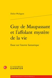 D. Philippot, Guy de Maupassant et l'affolant mystère de la vie. Essai sur l'œuvre fantastique