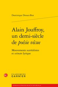 D. Drouet-Biot, Alain Jouffroy, un demi-siècle de poésie vécue. Mouvements surréalistes et ostinato lyrique