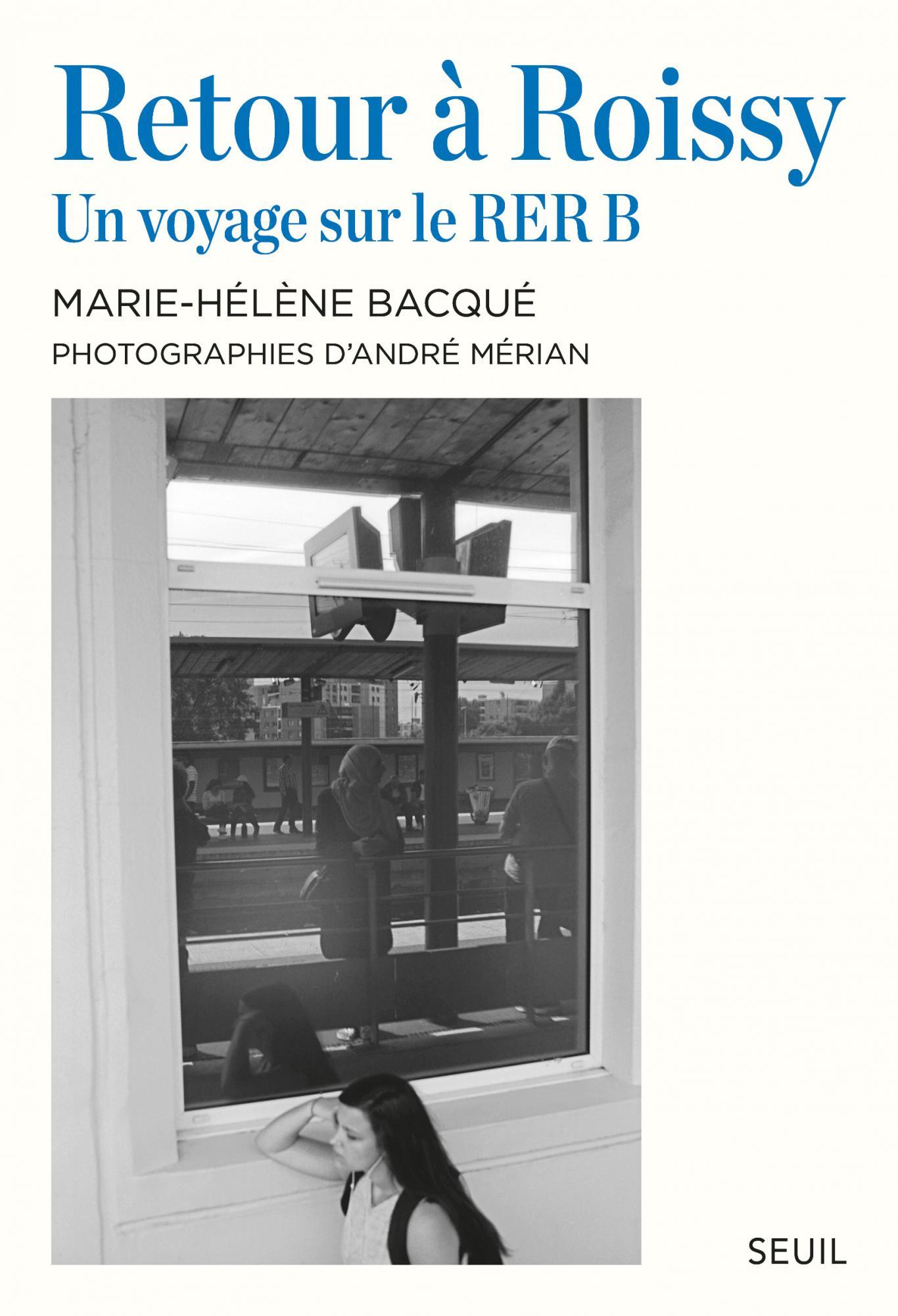 M.-H. Bacqué, A. Mérian, Retour à Roissy. Un voyage sur le RER B