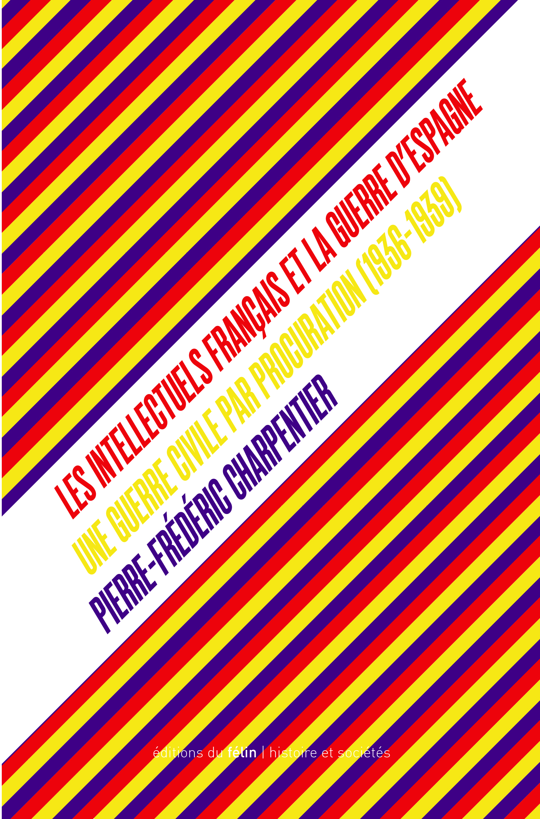 P.-F. Charpentier, Les Intellectuels français et la guerre d'Espagne. Une guerre civile par procuration (1936-1939)