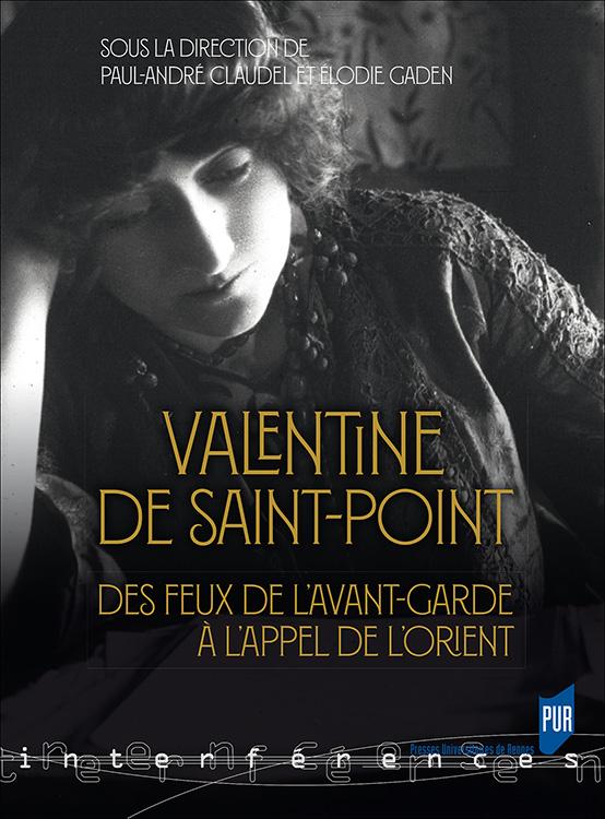 E. Gaden, P-A. Claudel (dir.), Valentine de Saint-Point. Des feux de l'avant-garde à l'appel de l'Orient