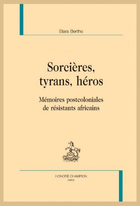 E. Bertho, Sorcières, tyrans, héros. Mémoires postcoloniales de résistants africains