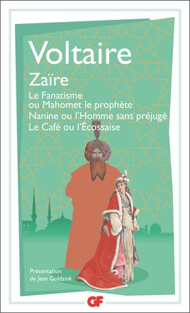 Voltaire, Zaïre – Le Fanatisme ou Mahomet le prophète – Nanine ou l'Homme sans préjugé – Le Café ou l'Écossais (éd. J. Goldzink, GF-Flammarion)