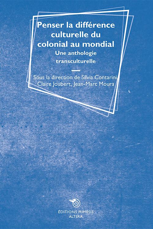 S. Contarini, C. Joubert, J-M. Moura (dir.), Penser la différence culturelle du colonial au mondial. Une anthologie transculturelle