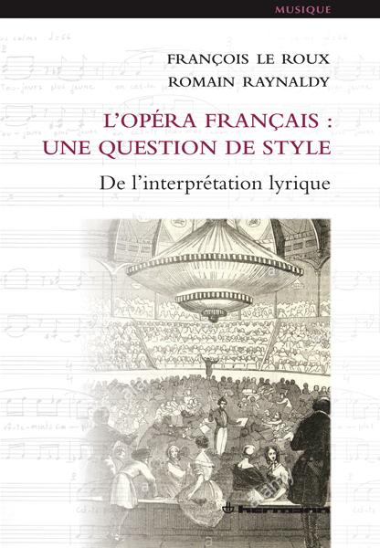 F. Le Roux, R. Raynaldy, L'Opéra français : une question de style. De l'interprétation lyrique