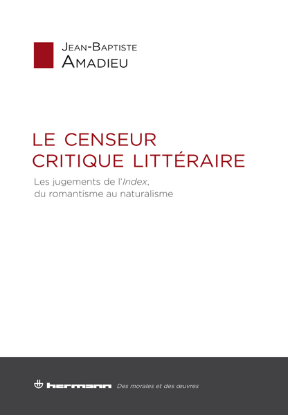 J-B. Amadieu, Le censeur critique littéraire. Les jugements de l'Index, du romantisme au naturalisme