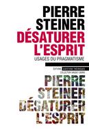 P. Steiner, Désaturer l'esprit. Usages du pragmatisme