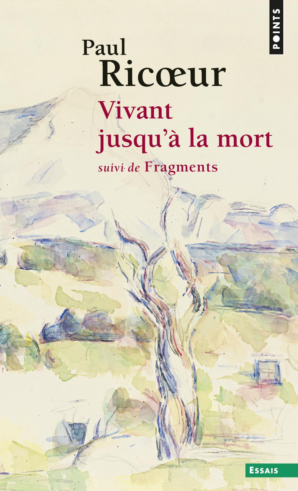 P. Ricœur, Vivant jusqu'à la mort, suivi de Fragments
