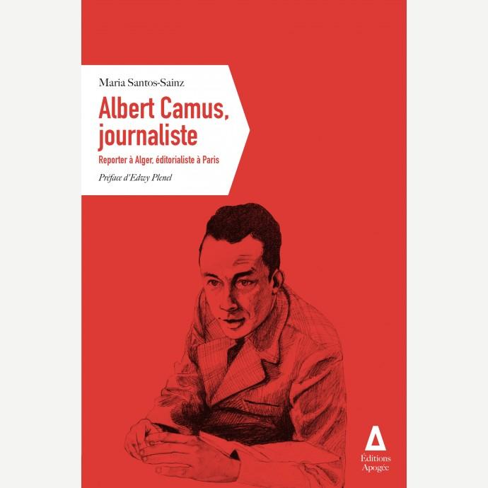 M. Santos-Sainz, Camus journaliste. Reporter à Alger, éditorialiste à Paris