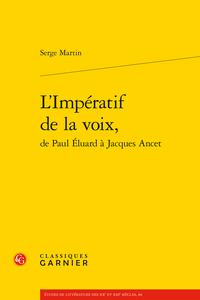 S. Martin, L'Impératif de la voix : de Paul Eluard à Jacques Ancet