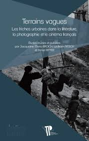 J. M. Broich, W. Nitsch et D. Ritter (dir.), Terrains vagues. Les friches urbaines dans la littérature, la photographie et le cinéma français