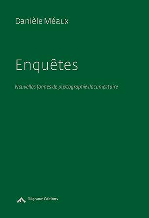 D. Méaux, Enquêtes. Nouvelles formes de photographie documentaire
