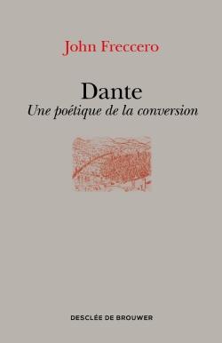 J. Freccero, Dante. Une poétique de la conversion