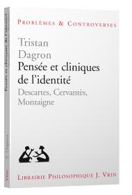 T. Dagron, Pensée et cliniques de l'identité. Descartes, Cervantès, Montaigne