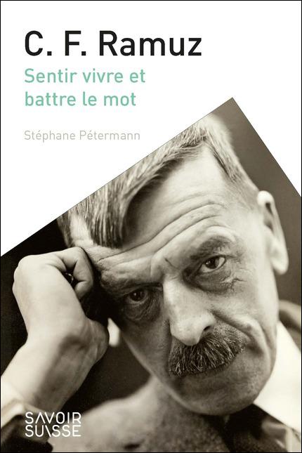 S. Pétermann, C. F. Ramuz. Sentir vivre et battre le mot