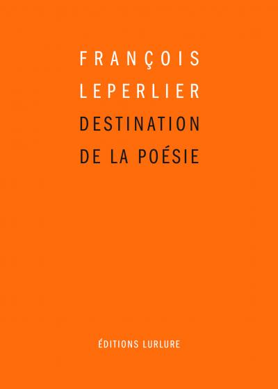 F. Leperlier, Destination de la poésie
