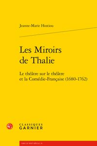 J.-M. Hostiou, Les Miroirs de Thalie. Le théâtre sur le théâtre et la Comédie-Française (1680-1762)