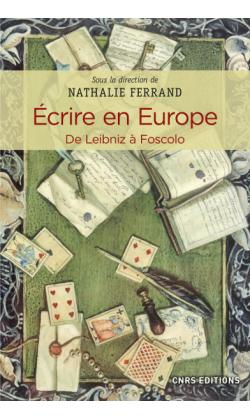 N. Ferrand (dir.), Écrire en Europe. De Leibniz à Foscolo