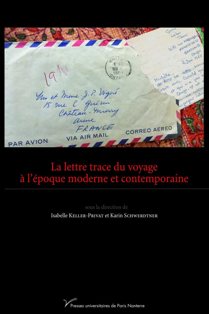 I. Keller-Privat, K. Schwerdtner (dir.), La lettre trace du voyage à l'époque moderne et contemporaine