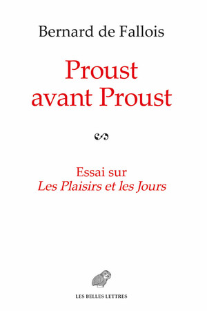 B. De Fallois,Proust avant Proust. Essai sur Les Plaisirs et les Jours