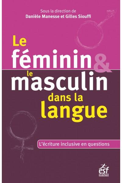 D. Manesse et G. Siouffi, dir., Le féminin et le masculin dans la langue. L'écriture inclusive en questions