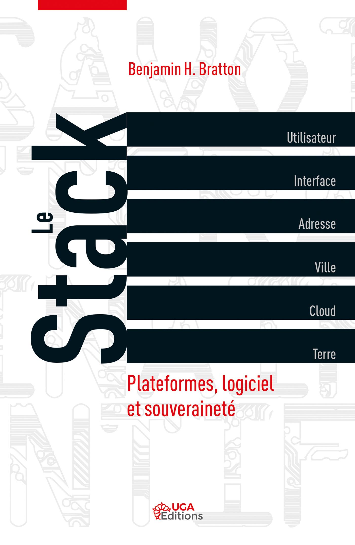 B. H. Bratton, Le STACK. Plateformes, logiciel et souveraineté, traduit de l'américain par C. Degoutin