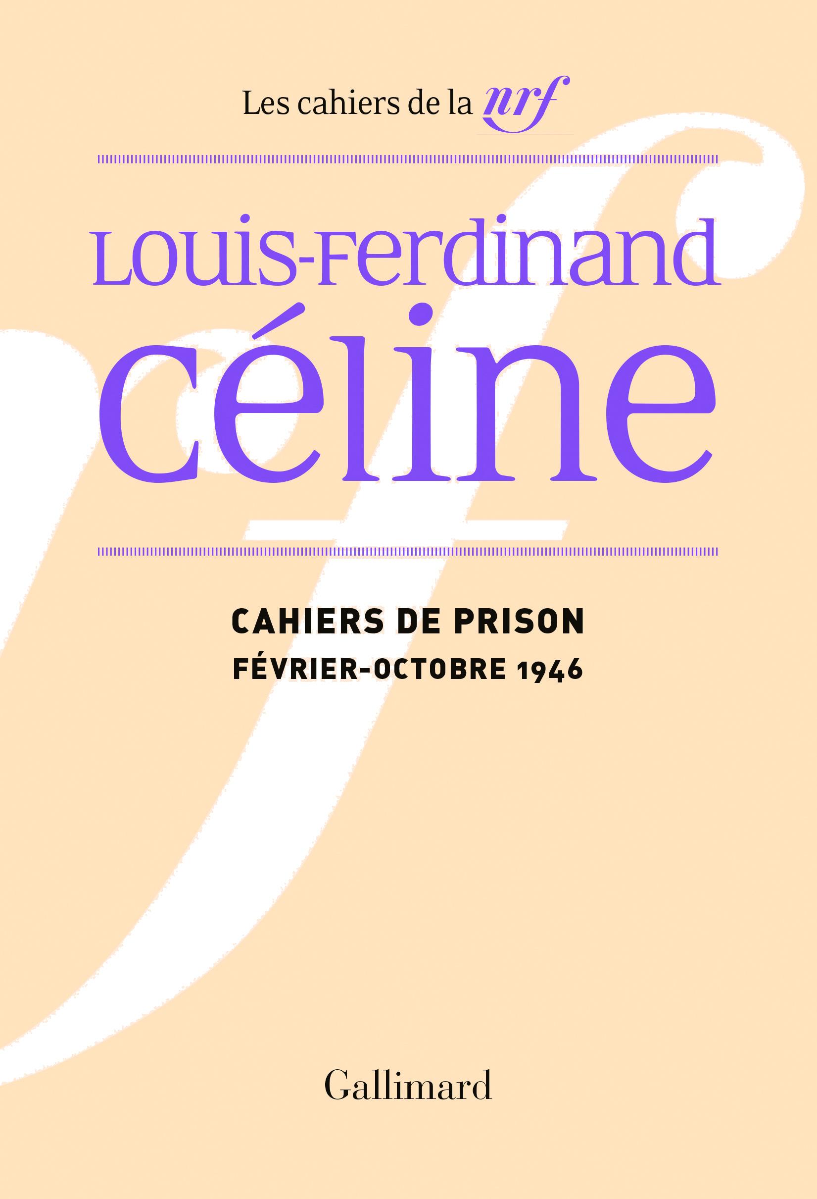 L.-F. Céline, Cahiers de prison (Février - octobre 1946)