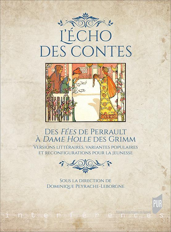 D. Peyrache-Leborgne (dir.), L'écho des contes. Des Fées de Perrault à Dame Holle des Grimm. Versions littéraires, variantes populaires et reconfigurations pour la jeunesse