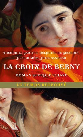 D. de Girardin, Th. Gautier, J. Sandeau, J. Méry, La Croix de Berny. Roman steeple-chase