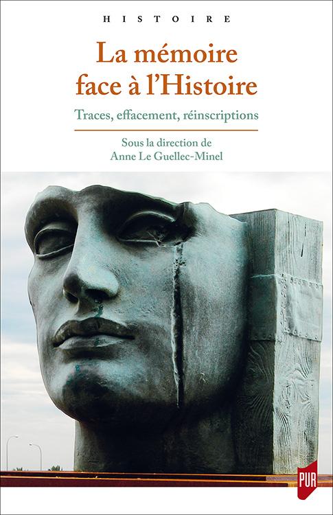 A. Le Guellec-Minel (dir.), La Mémoire face à l'histoire. Traces, effacements, réinscriptions