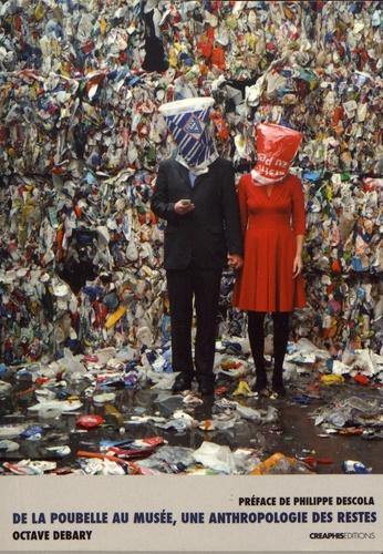 O. Debary,De la poubelle au musée. Une anthropologie des restes