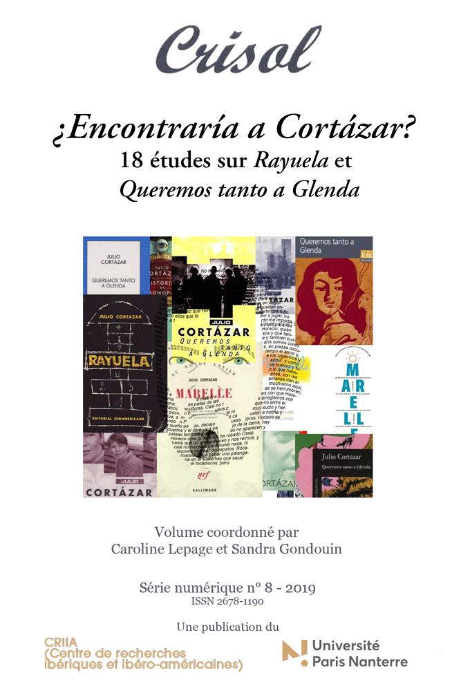 Crisol n°8 (2019): ¿Encontraría a Cortázar? 18 articles sur Rayuela et Queremos tanto a Glenda