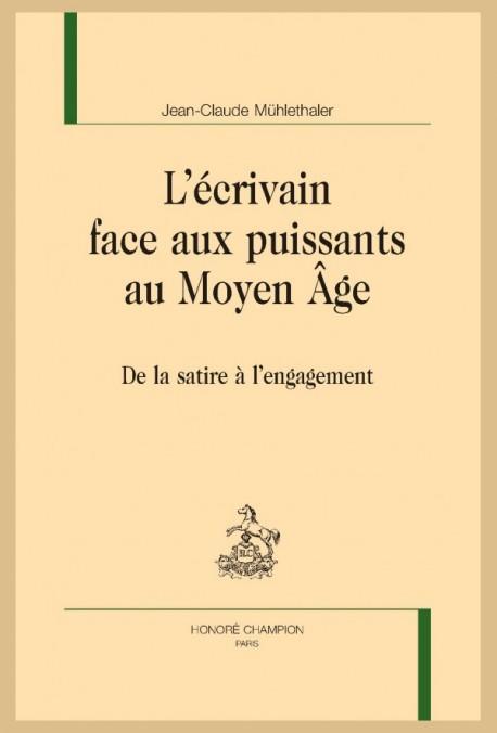 J.-C. Mühlethaler, L'Écrivain face aux puissants au Moyen Âge. De la satire à l'engagement
