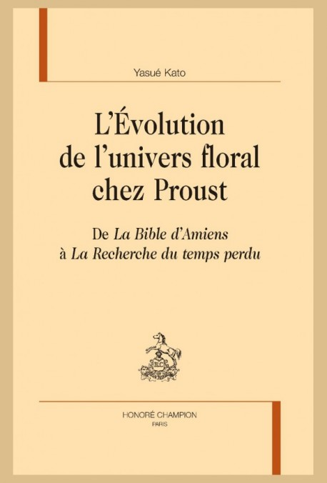 Yasué Kato, L'Évolution de l'univers floral chez Proust. De La Bible d'Amiens à La Recherche du temps perdu