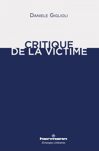 D. Giglioli, Critique de la victime, trad. de l'italien par M. Aubry-Morici