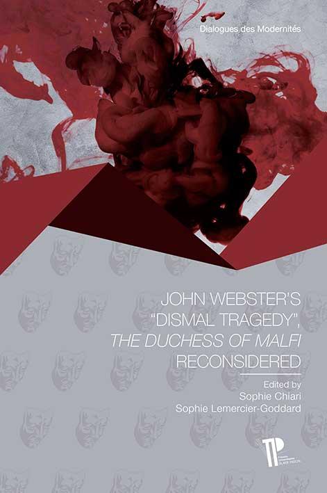 "S. Chiari et S. Lemercier-Goddard (dir.), John Webster's ""dismal tragedy"" - The Duchess of Malfi reconsidered"