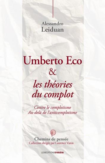 A. Leiduan, Umberto Eco & les théories du complot. Contre le complotisme. Au-delà de l'anticomplotisme