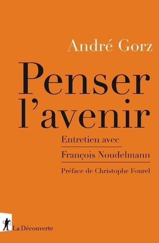 A. Gorz, Penser l'avenir. Entretien avec François Noudelmann