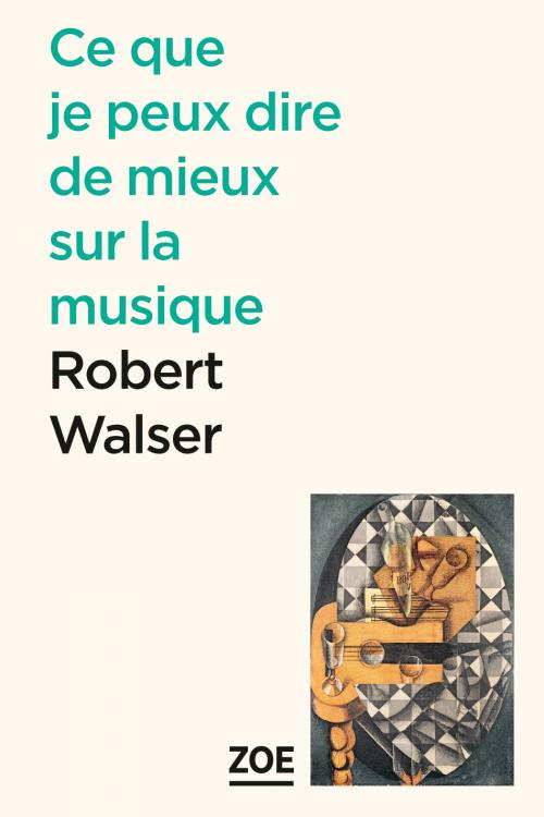 Robert Walser, Ce que je peux dire de mieux sur la musique