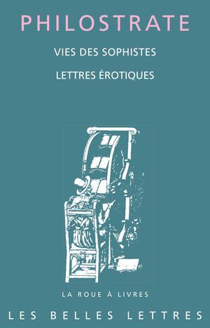 Philostrate, Vies des sophistes suivies de Lettres érotiques