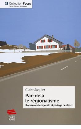 C. Jaquier, Par-delà le régionalisme. Roman contemporain et partage des lieux