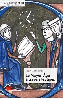 A. Corbellari, Le Moyen Âge à travers les âges