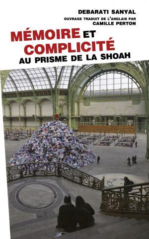 D. Sanyal, Mémoire et complicité. Au prisme de la Shoah