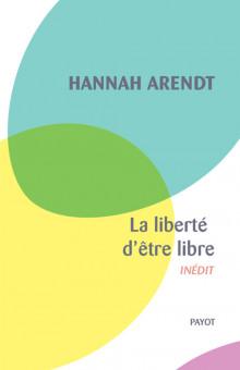 A. Harendt, La liberté d'être libre