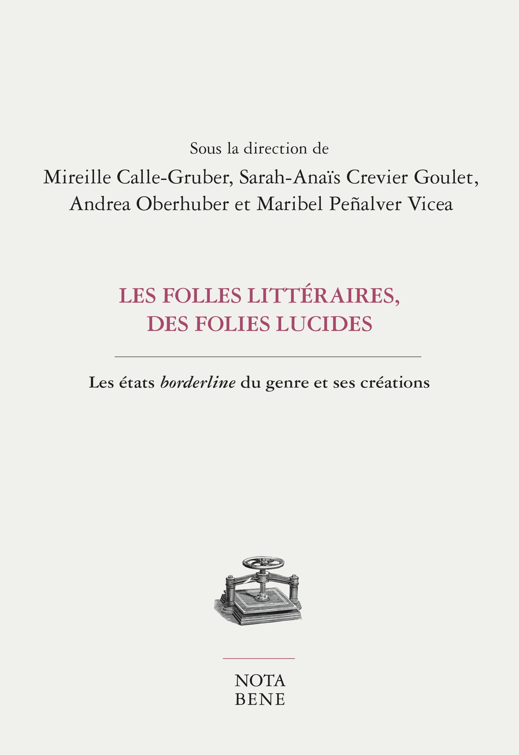 M. Calle-Gruber, S.-A. Crevier Goulet, A. Oberhuber, M. Peñalver Vicea (dir.), Folles littéraires : folies lucides. Les états borderline du genre et ses créations