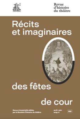 Revue d'histoire du théâtre, n° 282, Récits et imaginaires des fêtes de cour (dir. M. Roussillon)
