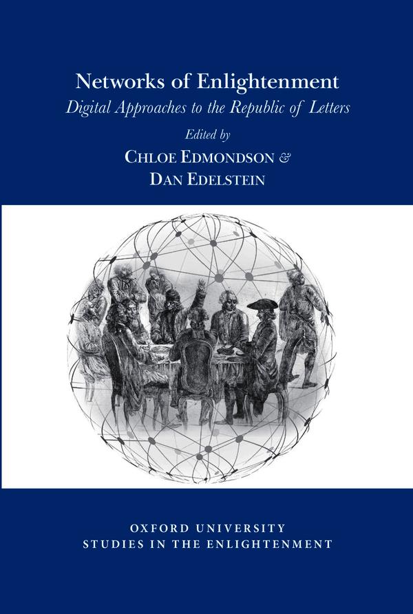 C. Edmondson, D. Edelstein (dir.), Networks of Enlightenment: Digital Approaches to the Republic of Letters