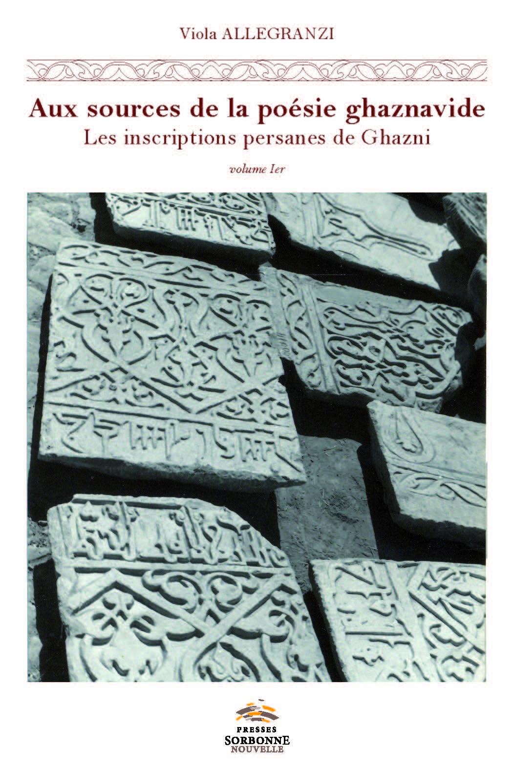 V. Allegranzi, Aux sources de la poésie ghaznavide. Les inscriptions persanes de Ghazni (Afghanistan, XI-XIIe s.)