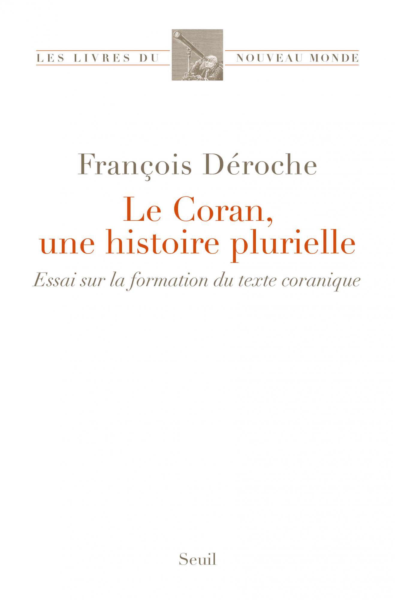 F. Déroche, Le Coran, une histoire plurielle. Essai sur la formation du texte coranique